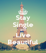 Stay Single and Live Beautiful - Personalised Poster A4 size