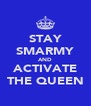 STAY SMARMY AND ACTIVATE THE QUEEN - Personalised Poster A4 size