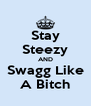Stay Steezy AND Swagg Like A Bitch - Personalised Poster A4 size