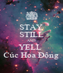 STAY STILL AND YELL  Cúc Hoa Động - Personalised Poster A4 size