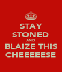 STAY STONED AND BLAIZE THIS CHEEEEESE - Personalised Poster A4 size