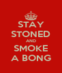STAY STONED AND SMOKE A BONG - Personalised Poster A4 size