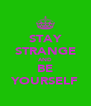 STAY STRANGE AND BE YOURSELF - Personalised Poster A4 size
