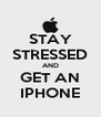 STAY STRESSED AND GET AN IPHONE - Personalised Poster A4 size
