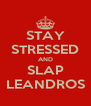 STAY STRESSED AND SLAP LEANDROS - Personalised Poster A4 size