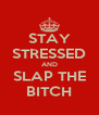 STAY STRESSED AND SLAP THE BITCH - Personalised Poster A4 size