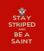 STAY STRIPED AND  BE A  SAINT - Personalised Poster A4 size