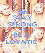 STAY STRONG AND BE A  LOVATIC  - Personalised Poster A4 size