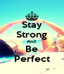 Stay Strong And  Be Perfect - Personalised Poster A4 size