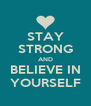 STAY STRONG AND BELIEVE IN YOURSELF - Personalised Poster A4 size