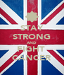 STAY STRONG AND FIGHT  CANCER - Personalised Poster A4 size