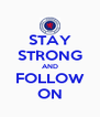 STAY STRONG AND FOLLOW ON - Personalised Poster A4 size