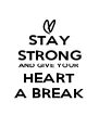 STAY STRONG AND GIVE YOUR HEART A BREAK - Personalised Poster A4 size