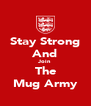 Stay Strong And Join The Mug Army - Personalised Poster A4 size