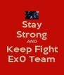 Stay Strong AND Keep Fight Ex0 Team - Personalised Poster A4 size
