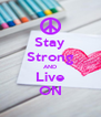 Stay Strong AND Live ON - Personalised Poster A4 size