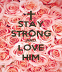 STAY STRONG AND LOVE HIM - Personalised Poster A4 size