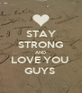 STAY STRONG AND LOVE YOU  GUYS  - Personalised Poster A4 size