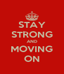 STAY STRONG AND MOVING ON - Personalised Poster A4 size