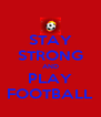 STAY STRONG AND PLAY FOOTBALL - Personalised Poster A4 size