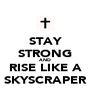 STAY STRONG AND RISE LIKE A SKYSCRAPER - Personalised Poster A4 size