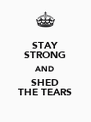 STAY STRONG AND SHED THE TEARS - Personalised Poster A4 size
