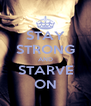 STAY STRONG AND STARVE ON - Personalised Poster A4 size