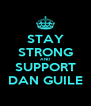 STAY STRONG AND SUPPORT DAN GUILE - Personalised Poster A4 size