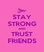 STAY STRONG AND TRUST FRIENDS - Personalised Poster A4 size