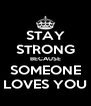 STAY STRONG BECAUSE SOMEONE LOVES YOU - Personalised Poster A4 size