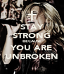 STAY STRONG BECAUSE YOU ARE UNBROKEN - Personalised Poster A4 size