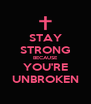 STAY STRONG BECAUSE YOU'RE UNBROKEN - Personalised Poster A4 size