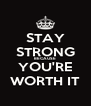STAY  STRONG BECAUSE YOU'RE WORTH IT - Personalised Poster A4 size