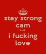 stay strong cam cuz i fucking love - Personalised Poster A4 size