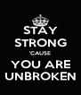 STAY STRONG 'CAUSE YOU ARE UNBROKEN - Personalised Poster A4 size