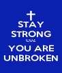 STAY STRONG CUZ YOU ARE UNBROKEN - Personalised Poster A4 size