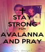 STAY STRONG FOR AVALANNA AND PRAY - Personalised Poster A4 size