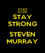 STAY STRONG  STEVEN MURRAY - Personalised Poster A4 size