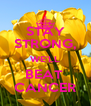 STAY STRONG, WE'LL BEAT  CANCER - Personalised Poster A4 size