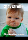 Stay strong  Weekend is coming - Personalised Poster A4 size