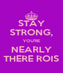 STAY STRONG, YOU'RE NEARLY THERE ROIS - Personalised Poster A4 size