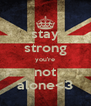 stay strong you're not alone<3 - Personalised Poster A4 size
