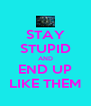 STAY STUPID AND END UP LIKE THEM - Personalised Poster A4 size
