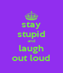 stay stupid and laugh out loud - Personalised Poster A4 size