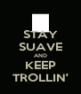 STAY SUAVE AND KEEP TROLLIN' - Personalised Poster A4 size