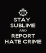 STAY  SUBLIME AND REPORT HATE CRIME - Personalised Poster A4 size