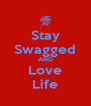 Stay Swagged AND Love Life - Personalised Poster A4 size