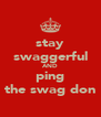 stay swaggerful AND ping the swag don - Personalised Poster A4 size