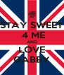 STAY SWEET  4 ME AND LOVE GABBY - Personalised Poster A4 size