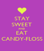 STAY SWEET AND EAT CANDY-FLOSS - Personalised Poster A4 size